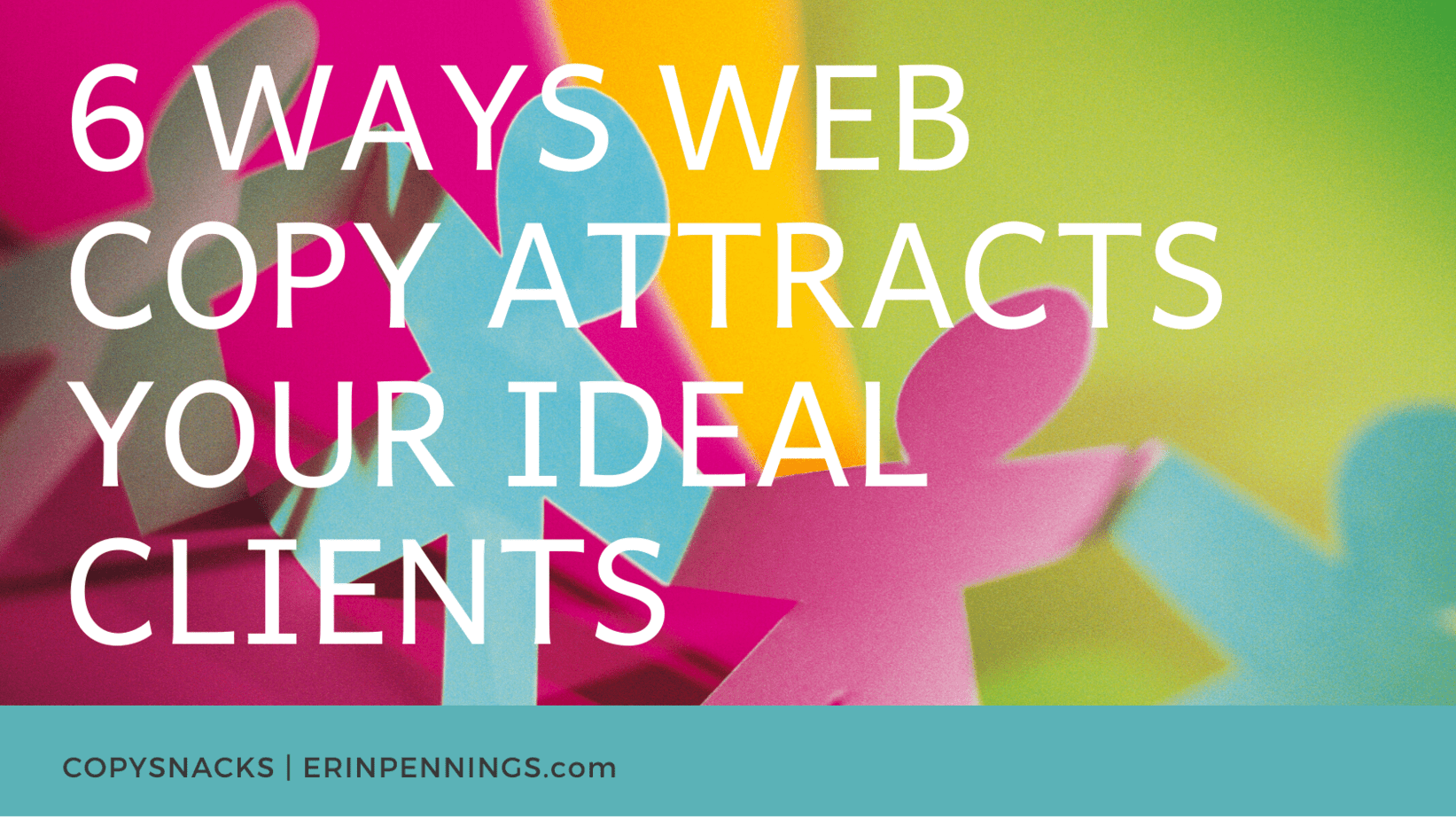 6 Ways Web Copy Attracts Your Ideal Clients