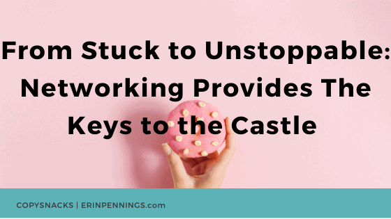 From Stuck to Unstoppable: Networking Provides The Keys to the Castle