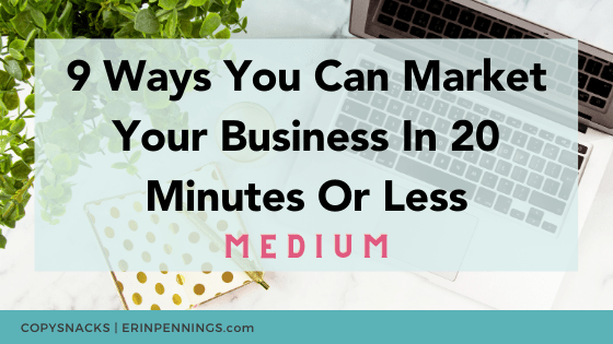 9 Ways You Can Market Your Business In 20 Minutes Or Less [medium]