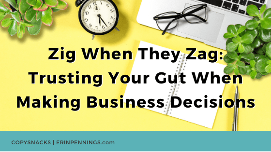 Zig When They Zag: Trusting Your Gut When Making Business Decisions