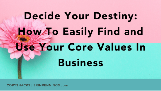 Decide Your Destiny: How To Easily Find and Use Your Core Values In Business