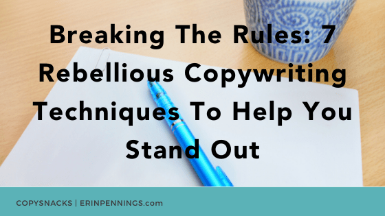 Breaking The Rules: 7 Rebellious Copywriting Techniques To Help You Stand Out