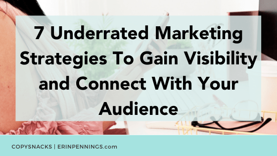 7 Underrated Marketing Strategies To Gain Visibility and Connect With Your Audience