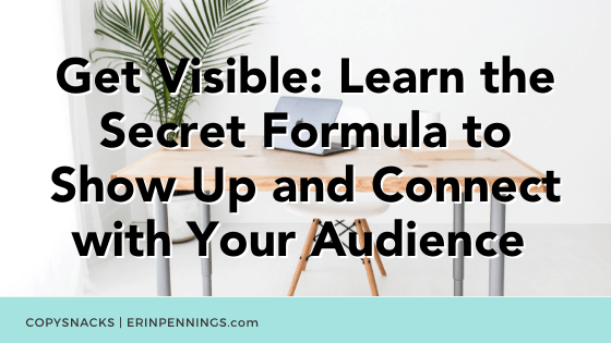 Get Visible: Learn the Secret Formula to Show Up and Connect with Your Audience