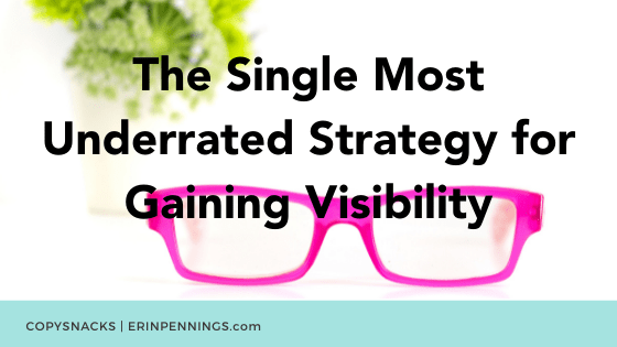 The Single Most Underrated Strategy for Gaining Visibility
