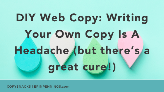 DIY Web Copy: Writing Your Own Copy Is A Headache (but there's a great cure!)