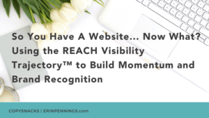 So You Have A Website... Now What? Using the REACH Visibility Trajectory™ to Build Momentum and Brand Recognition